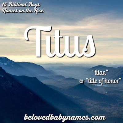 Titus is such a strong name! Beloved Baby Names: 15
