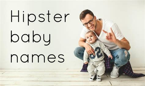 Hipster baby names for boys and girls that you'll love (or